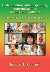 Understanding and Responding Appropriately to Infants and Toddlers: A Practical Guide to Children Ages 0-3